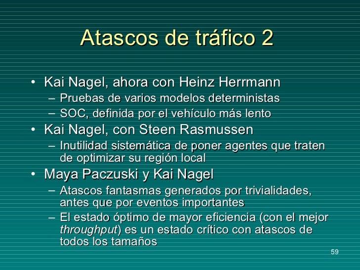Atascos de tráfico 2 <ul><li>Kai Nagel, ahora con Heinz Herrmann </li></ul><ul><ul><li>Pruebas de varios modelos determini...