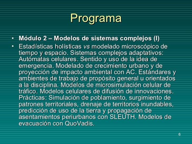 Programa <ul><li>Módulo 2 – Modelos de sistemas complejos (I) </li></ul><ul><li>Estadísticas holísticas  vs  modelado micr...