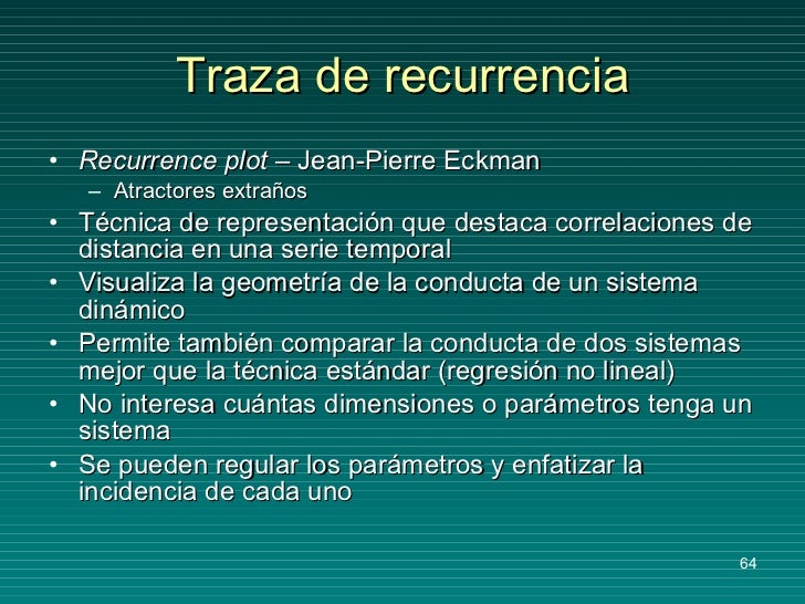 Traza de recurrencia <ul><li>Recurrence plot  – Jean-Pierre Eckman </li></ul><ul><ul><li>Atractores extraños </li></ul></u...