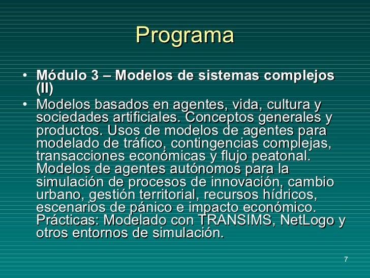 Programa <ul><li>Módulo 3 – Modelos de sistemas complejos (II) </li></ul><ul><li>Modelos basados en agentes, vida, cultura...