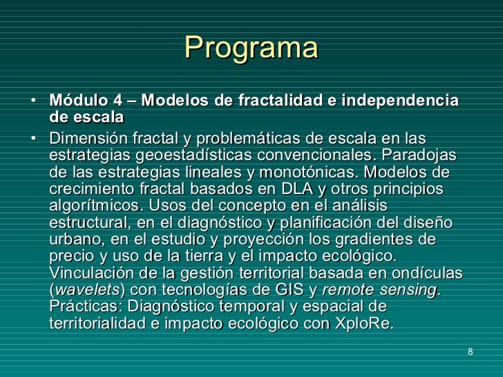 Programa <ul><li>Módulo 4 – Modelos de fractalidad e independencia de escala </li></ul><ul><li>Dimensión fractal y problem...