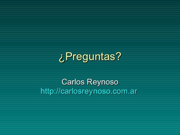 ¿Preguntas? Carlos Reynoso http://carlosreynoso.com.ar