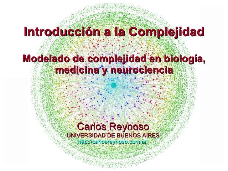 Carlos Reynoso UNIVERSIDAD DE BUENOS AIRES http://carlosreynoso.com.ar   Introducción a la Complejidad Modelado de complej...