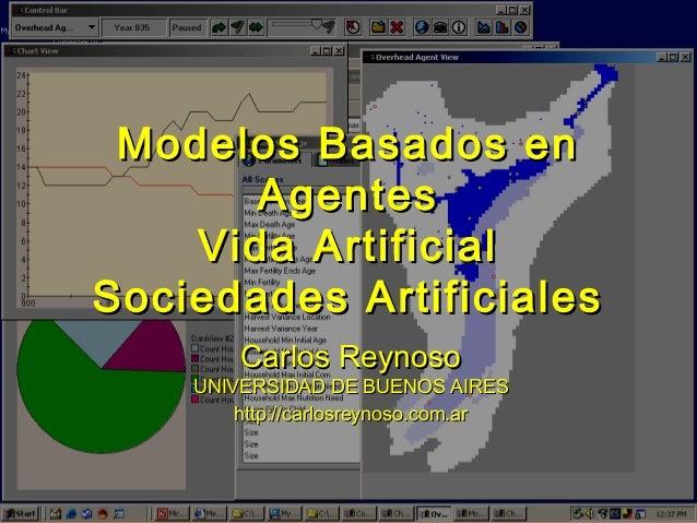 Modelos Basados enModelos Basados en AgentesAgentes Vida ArtificialVida Artificial Sociedades ArtificialesSociedades Artif...