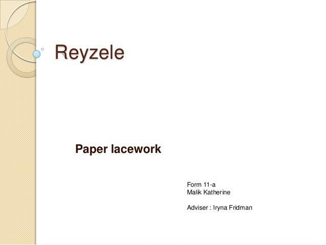 Reyzele  Paper lacework                   Form 11-a                   Malik Katherine                   Adviser : Iryna Fr...