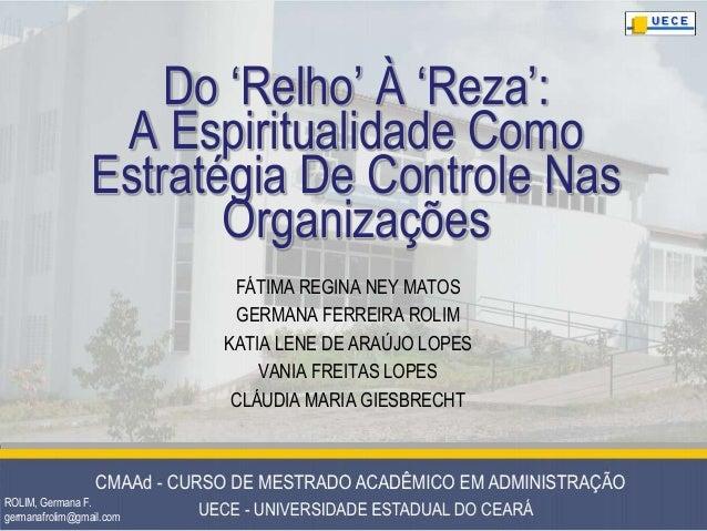 """ROLIM, Germana F. germanafrolim@gmail.com Do """"Relho"""" À """"Reza"""": A Espiritualidade Como Estratégia De Controle Nas Organizaç..."""