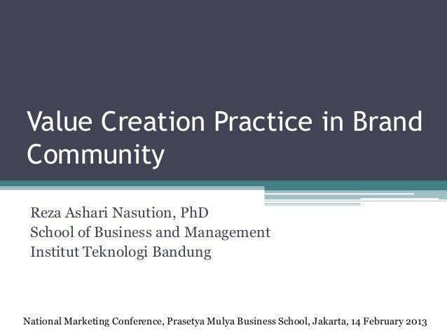 Value Creation Practice in BrandCommunity Reza Ashari Nasution, PhD School of Business and Management Institut Teknologi B...