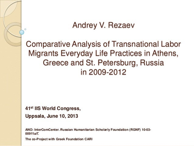 Andrey V. Rezaev Comparative Analysis of Transnational Labor Migrants Everyday Life Practices in Athens, Greece and St. Pe...
