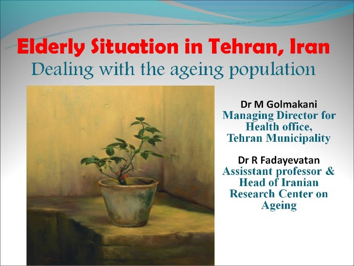 According to figures, by 2030, Worlds    elderly population will be up to 16 percent    of total population.     In Iran...