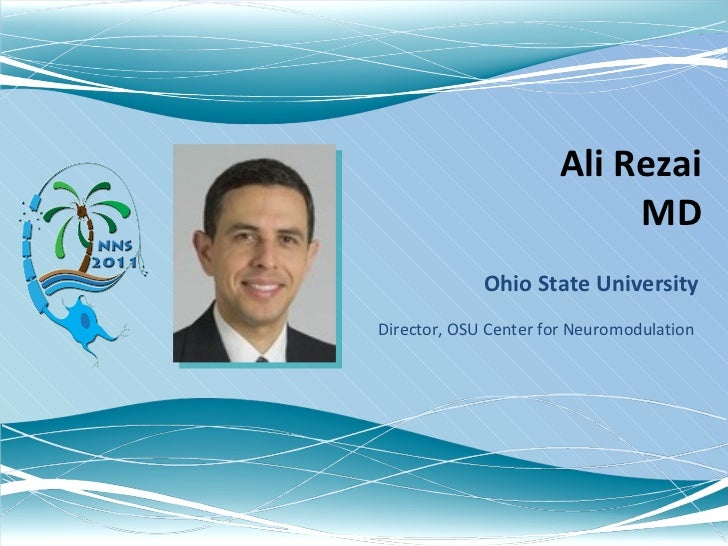 Ali Rezai  MD Ohio State University Director, OSU Center for Neuromodulation