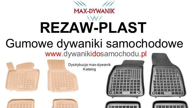 Gumowe dywaniki samochodowe Dystrybucja max-dywanik Katalog www.dywanikidosamochodu.pl REZAW-PLAST