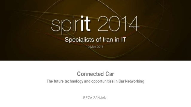Connected Car The future technology and opportunities in Car Networking REZA ZANJANI