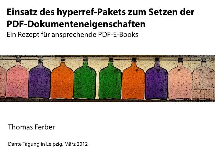 Einsatz des hyperref-Pakets zum Setzen derPDF-DokumenteneigenschaftenEin Rezept für ansprechende PDF-E-BooksThomas FerberD...