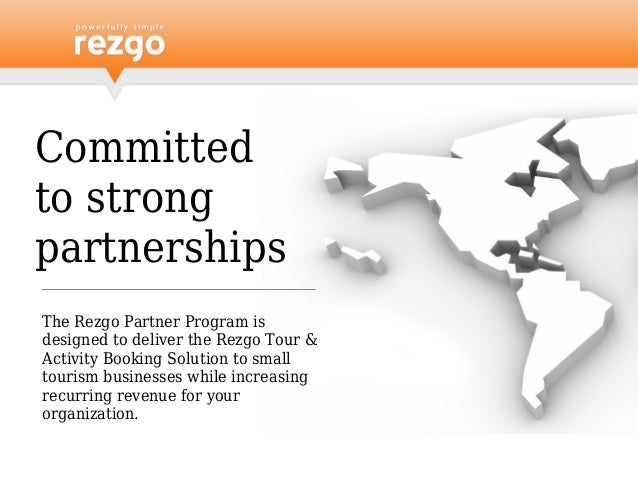 Committed to strong partnerships The Rezgo Partner Program is designed to deliver the Rezgo Tour & Activity Booking Soluti...