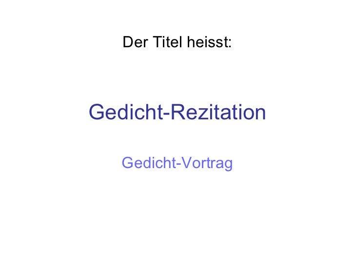 Gedicht-Rezitation Gedicht-Vortrag Der Titel heisst: