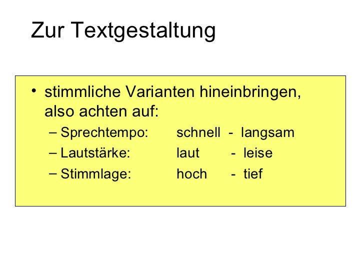 Zur Textgestaltung <ul><li>stimmliche Varianten hineinbringen, also achten auf: </li></ul><ul><ul><li>Sprechtempo:  schnel...