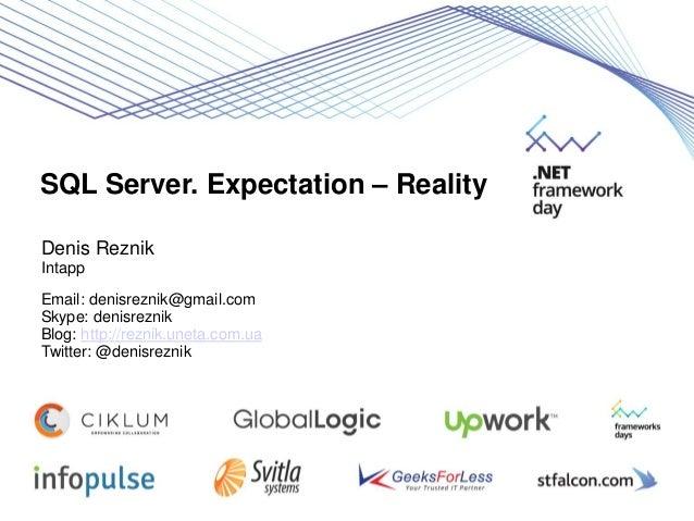 SQL Server. Expectation – Reality Denis Reznik Intapp Email: denisreznik@gmail.com Skype: denisreznik Blog: http://reznik....