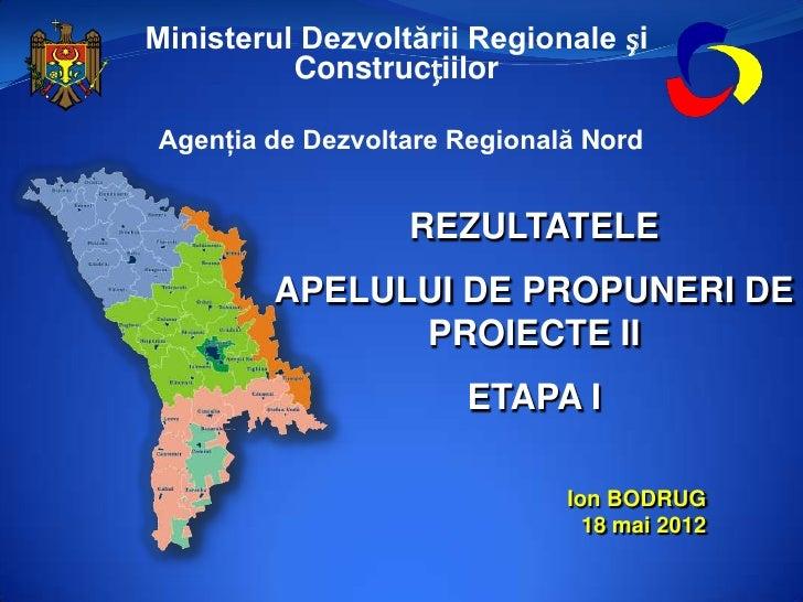 Ministerul Dezvoltării Regionale și          ConstrucțiilorAgenţia de Dezvoltare Regională Nord                  REZULTATE...