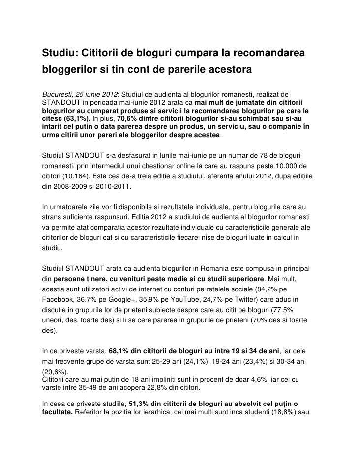 Studiu: Cititorii de bloguri cumpara la recomandareabloggerilor si tin cont de parerile acestoraBucuresti, 25 iunie 2012: ...