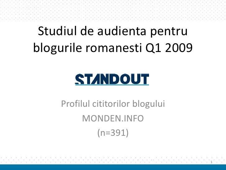 Studiul de audienta pentru blogurile romanesti Q1 2009       Profilul cititorilor blogului           MONDEN.INFO          ...