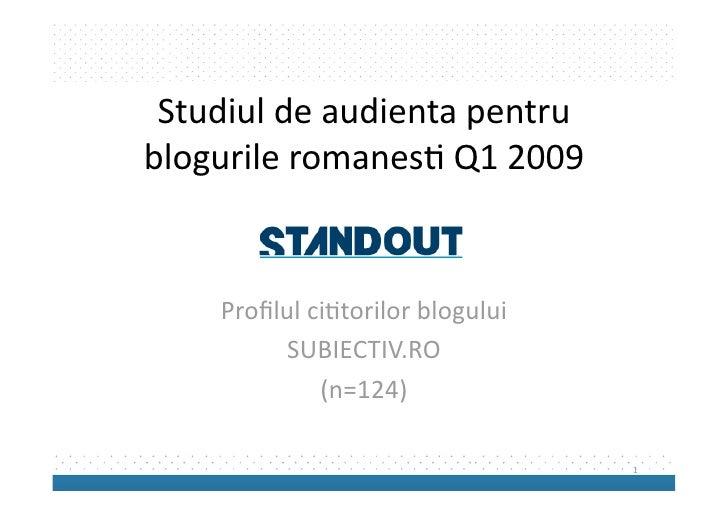 Studiuldeaudientapentru blogurileromanes2Q12009       Profilulci2torilorblogului          SUBIECTIV.RO        ...
