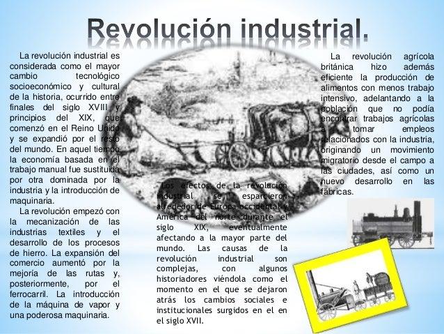 La revolución industrial es considerada como el mayor cambio tecnológico socioeconómico y cultural de la historia, ocurrid...