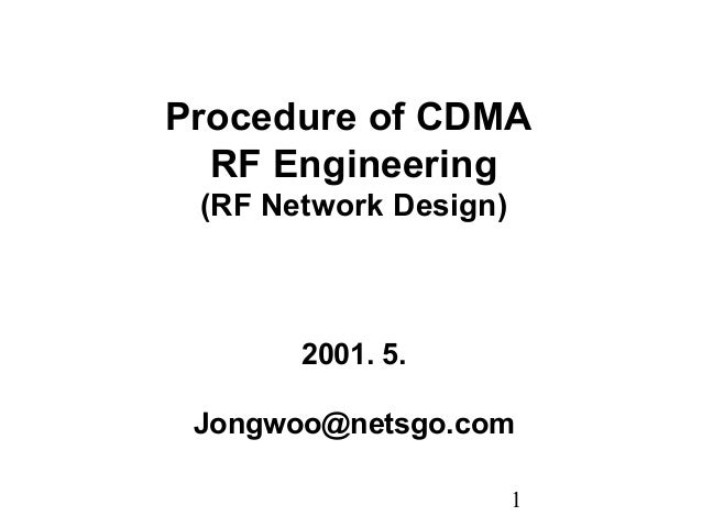 1 Procedure of CDMA RF Engineering (RF Network Design) 2001. 5. Jongwoo@netsgo.com