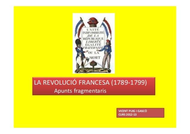 LA REVOLUCIÓ FRANCESA (1789-1799)Apunts fragmentarisVICENT PUIG I GASCÓCURS 2012-13