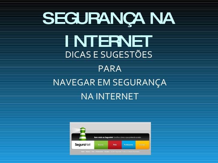 DICAS E SUGESTÕES  PARA NAVEGAR EM SEGURANÇA NA INTERNET SEGURANÇA NA INTERNET