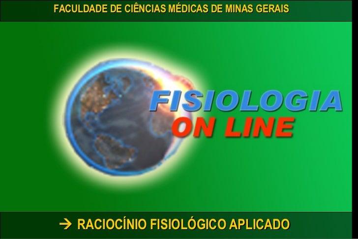 FACULDADE DE CIÊNCIAS MÉDICAS DE MINAS GERAIS    RACIOCÍNIO FISIOLÓGICO APLICADO