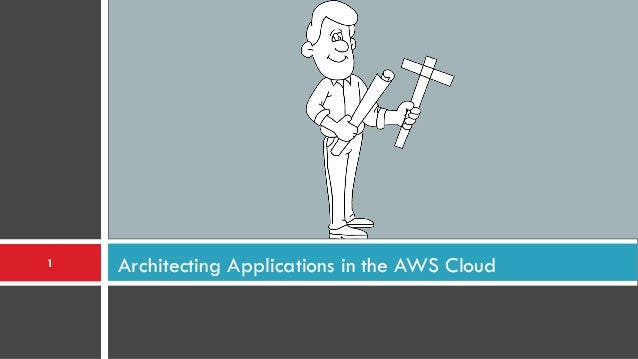 Architecting Applications in the AWS Cloud1