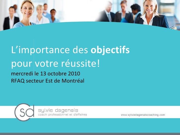L'importance des  objectifs  pour votre réussite! mercredi le 13 octobre 2010 RFAQ secteur Est de Montréal