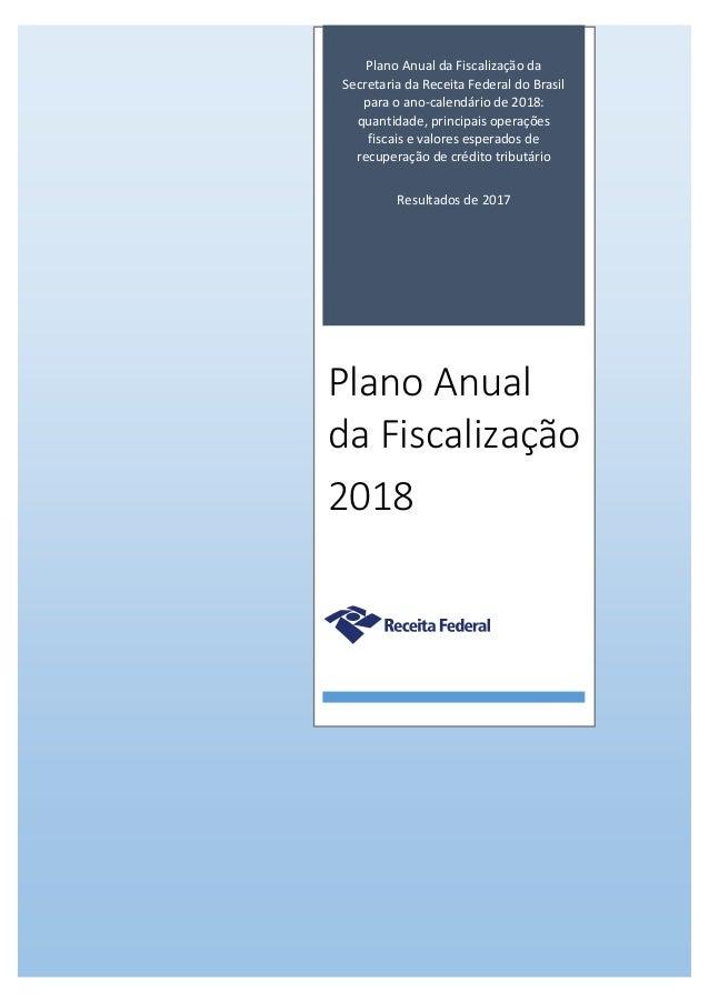Plano Anual da Fiscalização da Secretaria da Receita Federal do Brasil para o ano-calendário de 2018: quantidade, principa...