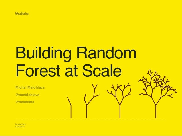 BrightTalk 5/20/2014 Building Random Forest at Scale Michal Malohlava! @mmalohlava! @hexadata
