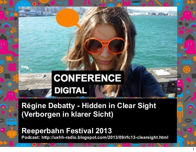 Régine Debatty - Hidden in Clear Sight (Verborgen in klarer Sicht) Reeperbahn Festival 2013 Podcast: http://uxhh-radio.blo...