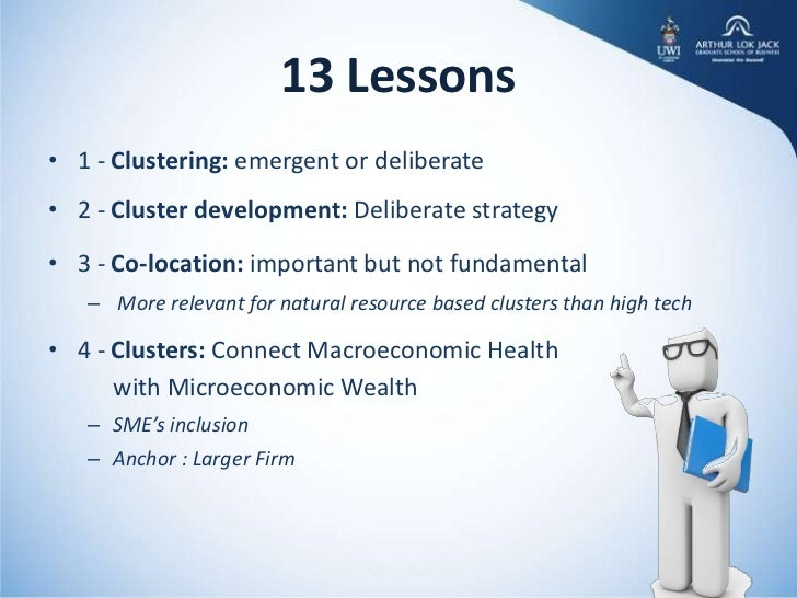 13 Lessons• 1 - Clustering: emergent or deliberate• 2 - Cluster development: Deliberate strategy• 3 - Co-location: importa...