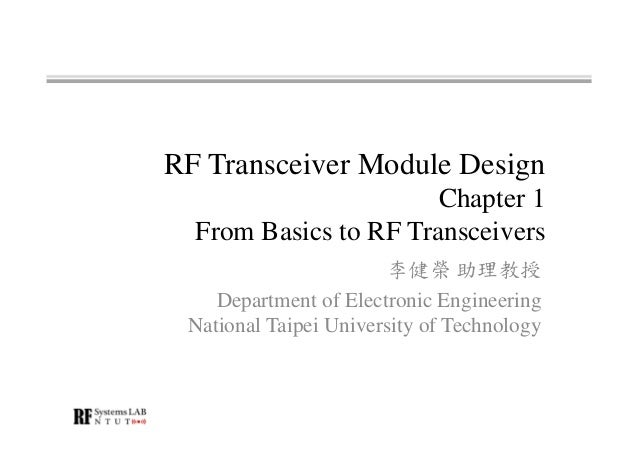 RF Transceiver Module Design Chapter 1 From Basics to RF Transceivers 李健榮 助理教授 Department of Electronic Engineering Nation...