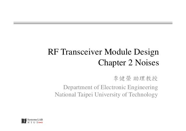 RF Transceiver Module Design Chapter 2 Noises 李健榮 助理教授 Department of Electronic Engineering National Taipei University of ...