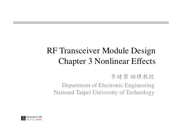 RF Transceiver Module Design Chapter 3 Nonlinear Effects 李健榮 助理教授 Department of Electronic Engineering National Taipei Uni...
