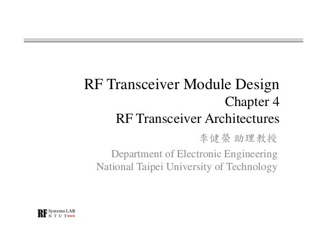 RF Transceiver Module Design Chapter 4 RF Transceiver Architectures 李健榮 助理教授 Department of Electronic Engineering National...