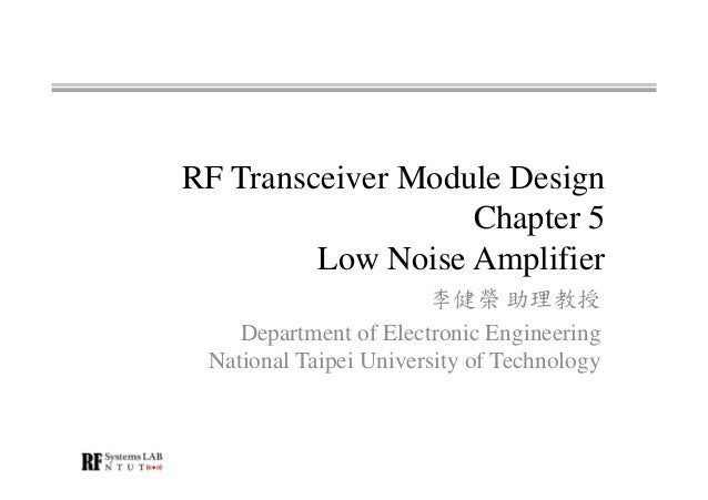 RF Transceiver Module Design Chapter 5 Low Noise Amplifier 李健榮 助理教授 Department of Electronic Engineering National Taipei U...