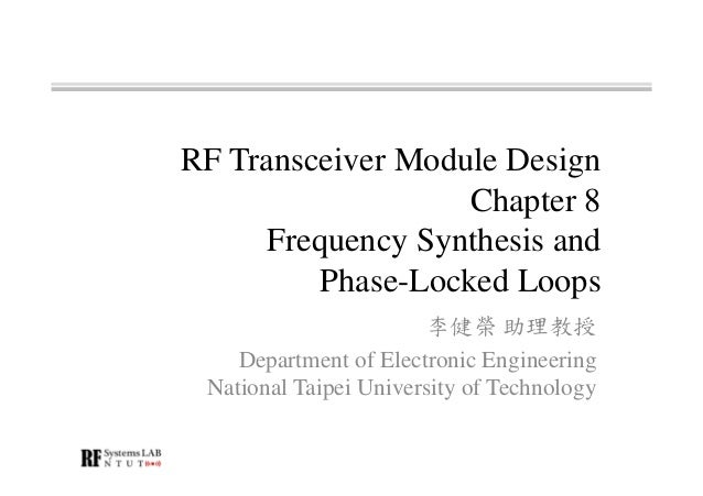 RF Transceiver Module Design Chapter 8 Frequency Synthesis and Phase-Locked Loops 李健榮 助理教授 Department of Electronic Engine...