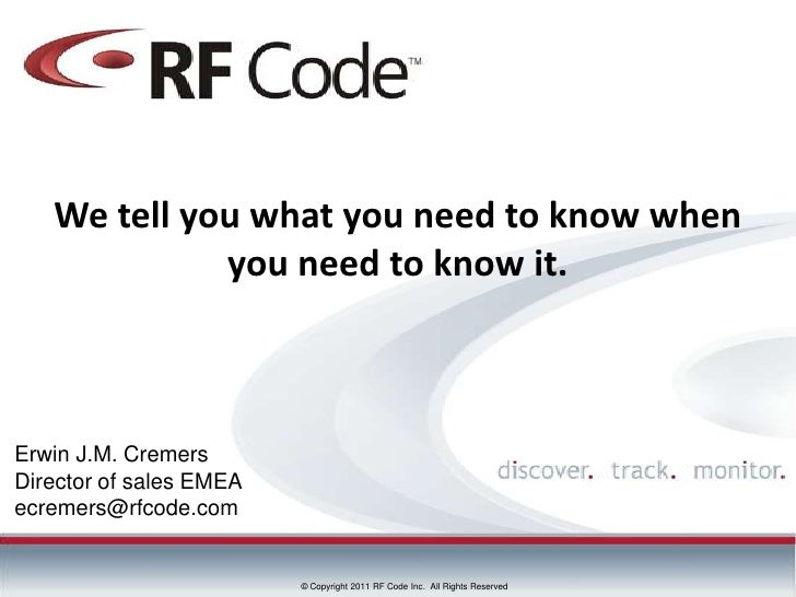 We tell you what you need to know when             you need to know it.Erwin J.M. CremersDirector of sales EMEAecremers@rf...