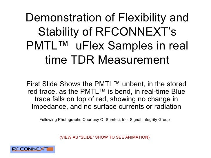 Demonstration of Flexibility and Stability of RFCONNEXT's PMTL™  uFlex Samples in real time TDR Measurement First Slide Sh...