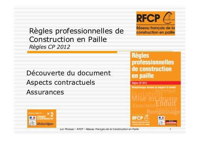 Luc Floissac - RFCP - Réseau Français de la Construction en Paille 1 Règles professionnelles de Construction en Paille Règ...