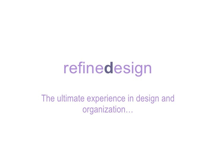 refine d esign The ultimate experience in design and organization…