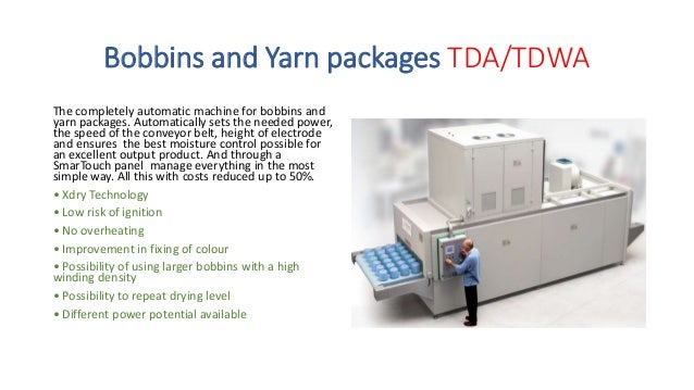 Bobbins and Yarn packages TD/TDW Reduces time processing, cuts costs up to 50%, it ensures even drying and precise, direct...