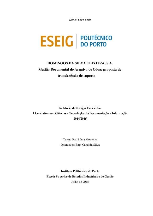 Daniel Leite Faria DOMINGOS DA SILVA TEIXEIRA, S.A. Gestão Documental do Arquivo de Obra: proposta de transferência de sup...