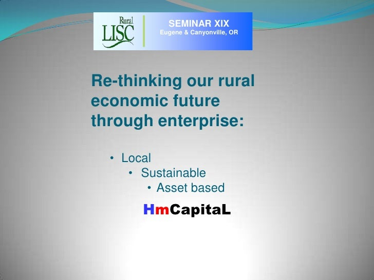 SEMINAR XIX<br />Eugene & Canyonville, OR<br />Re-thinking our rural economic future through enterprise:<br /><ul><li>Local