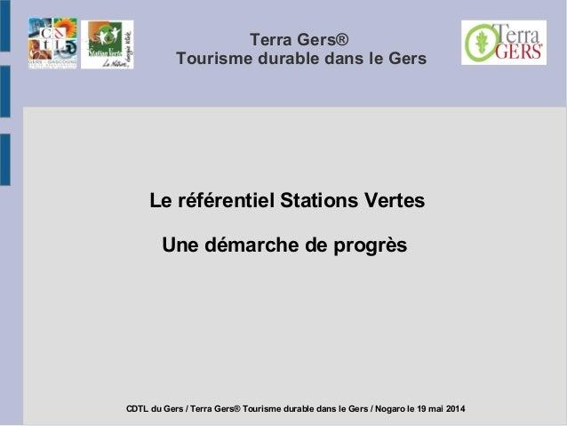 Terra Gers® Tourisme durable dans le Gers Le référentiel Stations Vertes Une démarche de progrès CDTL du Gers / Terra Gers...